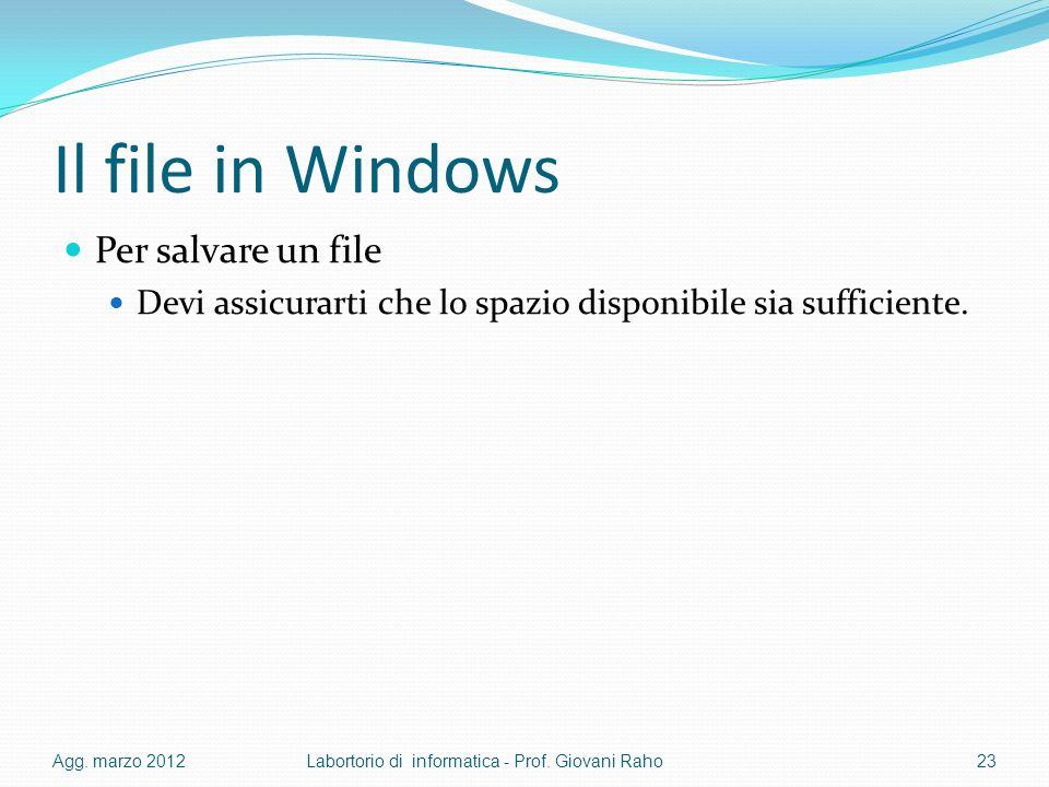 Il file in Windows Per salvare un file Devi assicurarti che lo spazio disponibile sia sufficiente. Agg. marzo 2012Labortorio di informatica - Prof. Gi