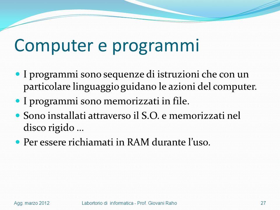 Computer e programmi I programmi sono sequenze di istruzioni che con un particolare linguaggio guidano le azioni del computer. I programmi sono memori
