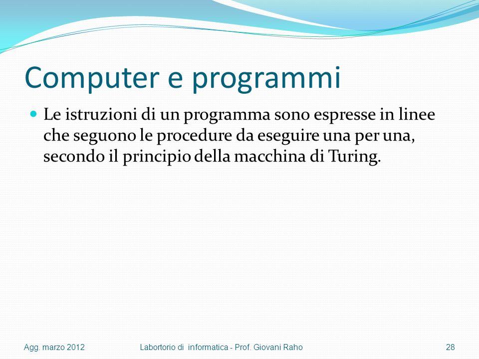 Computer e programmi Le istruzioni di un programma sono espresse in linee che seguono le procedure da eseguire una per una, secondo il principio della