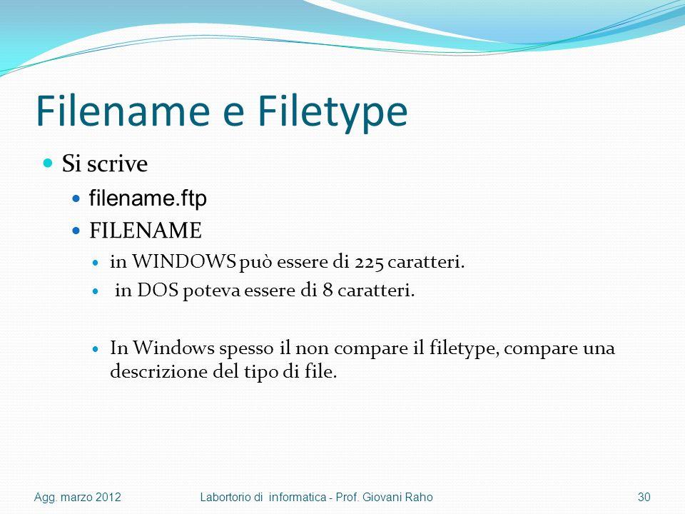 Filename e Filetype Si scrive filename.ftp FILENAME in WINDOWS può essere di 225 caratteri. in DOS poteva essere di 8 caratteri. In Windows spesso il