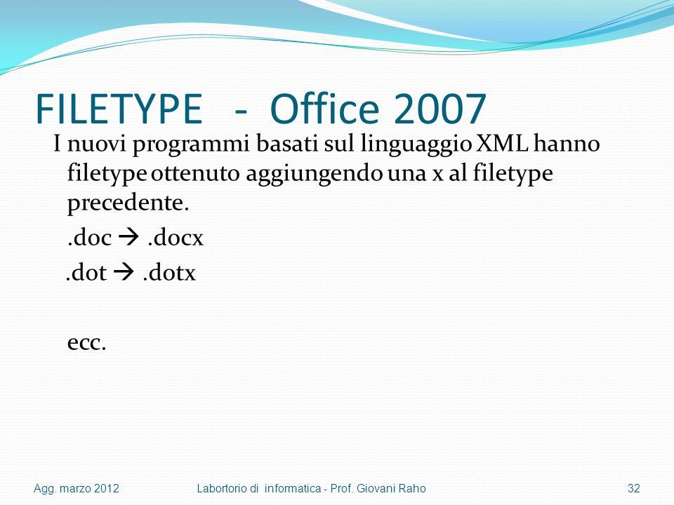 FILETYPE - Office 2007 I nuovi programmi basati sul linguaggio XML hanno filetype ottenuto aggiungendo una x al filetype precedente..doc.docx.dot.dotx