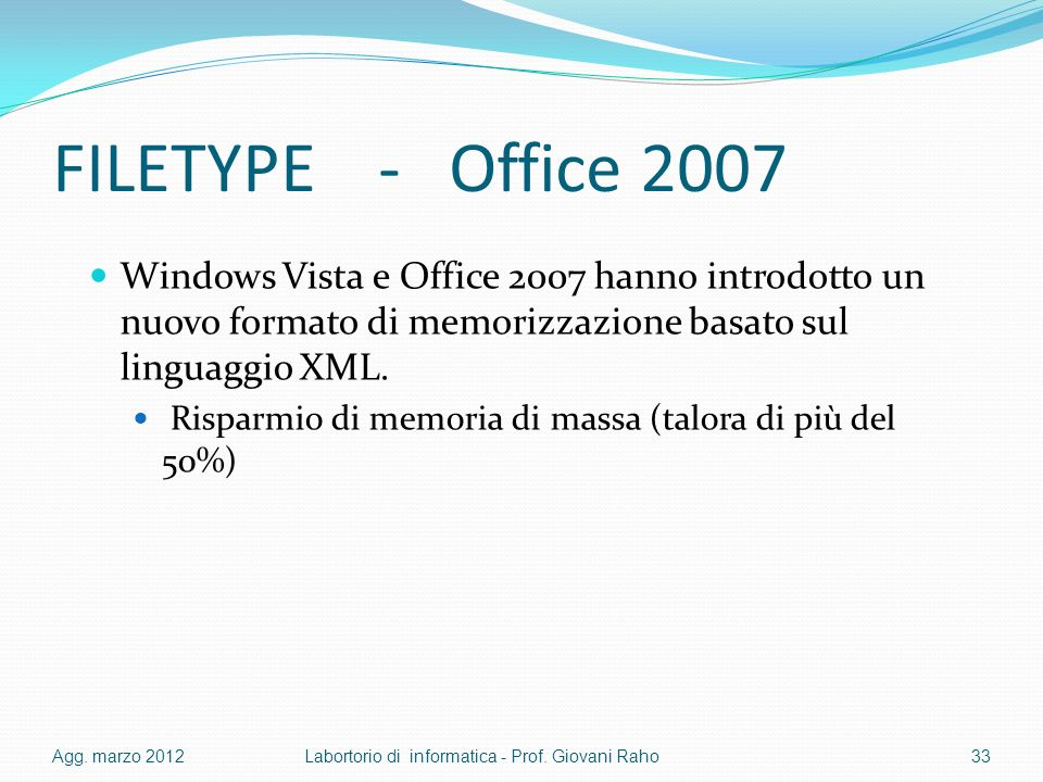 FILETYPE - Office 2007 Windows Vista e Office 2007 hanno introdotto un nuovo formato di memorizzazione basato sul linguaggio XML. Risparmio di memoria