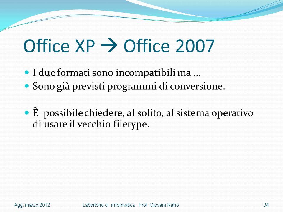 Office XP Office 2007 I due formati sono incompatibili ma … Sono già previsti programmi di conversione. È possibile chiedere, al solito, al sistema op