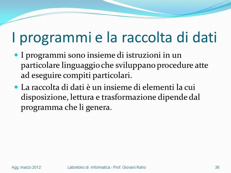 I programmi e la raccolta di dati I programmi sono insieme di istruzioni in un particolare linguaggio che sviluppano procedure atte ad eseguire compit