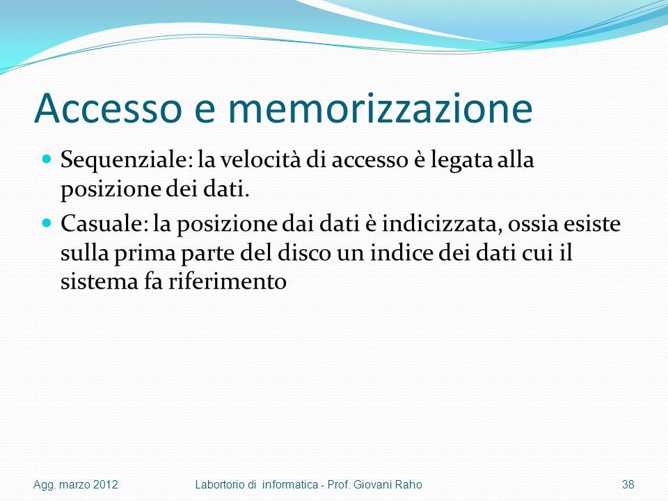 Accesso e memorizzazione Sequenziale: la velocità di accesso è legata alla posizione dei dati. Casuale: la posizione dai dati è indicizzata, ossia esi
