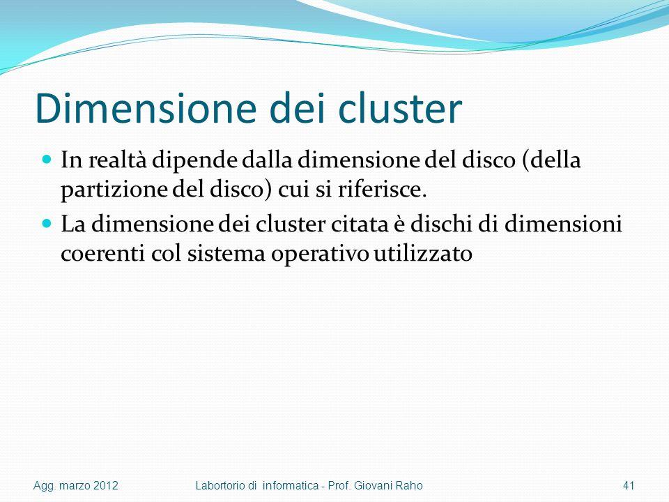 Dimensione dei cluster In realtà dipende dalla dimensione del disco (della partizione del disco) cui si riferisce. La dimensione dei cluster citata è