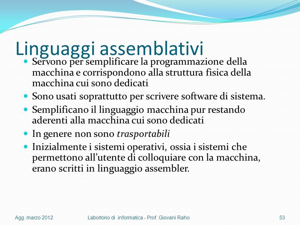 Linguaggi assemblativi Servono per semplificare la programmazione della macchina e corrispondono alla struttura fisica della macchina cui sono dedicat