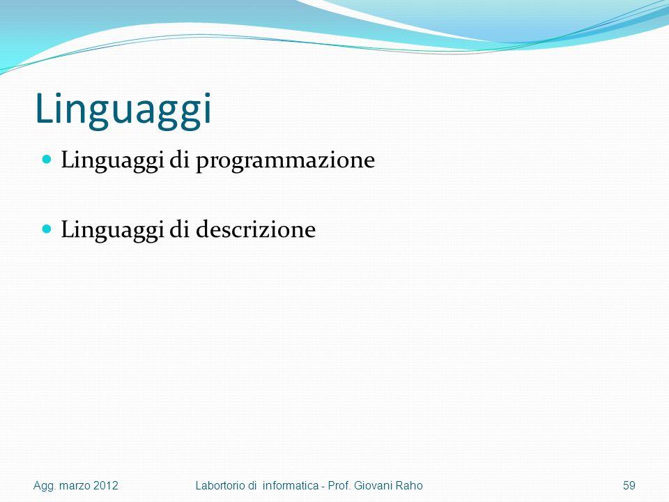 Linguaggi Linguaggi di programmazione Linguaggi di descrizione Agg. marzo 2012Labortorio di informatica - Prof. Giovani Raho59