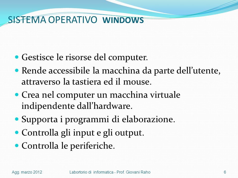 SISTEMA OPERATIVO WINDOWS Gestisce le risorse del computer. Rende accessibile la macchina da parte dellutente, attraverso la tastiera ed il mouse. Cre