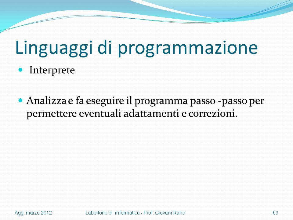 Linguaggi di programmazione Interprete Analizza e fa eseguire il programma passo -passo per permettere eventuali adattamenti e correzioni. Agg. marzo