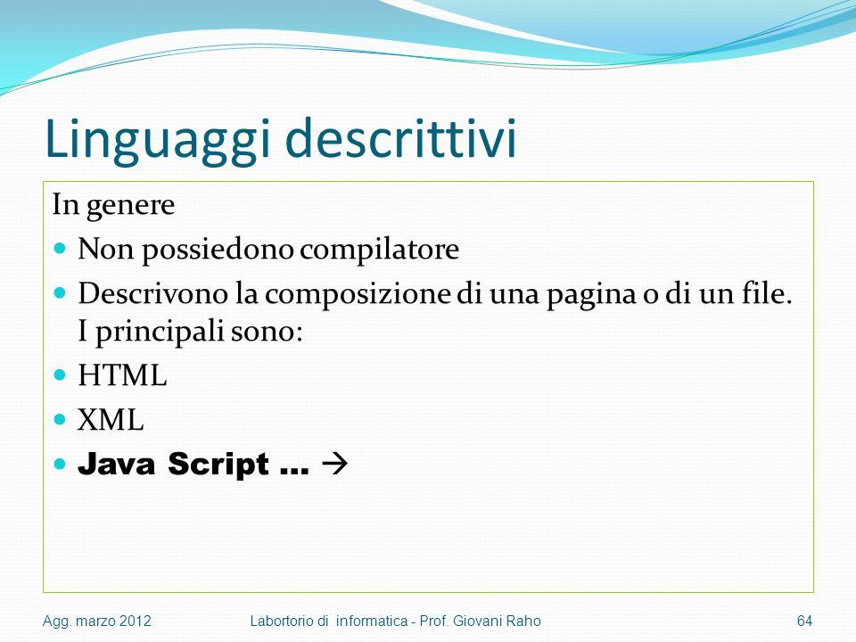 Linguaggi descrittivi In genere Non possiedono compilatore Descrivono la composizione di una pagina o di un file. I principali sono: HTML XML Java Scr
