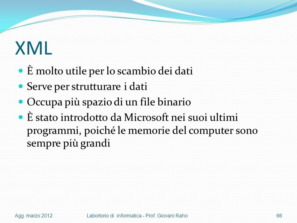 XML È molto utile per lo scambio dei dati Serve per strutturare i dati Occupa più spazio di un file binario È stato introdotto da Microsoft nei suoi u
