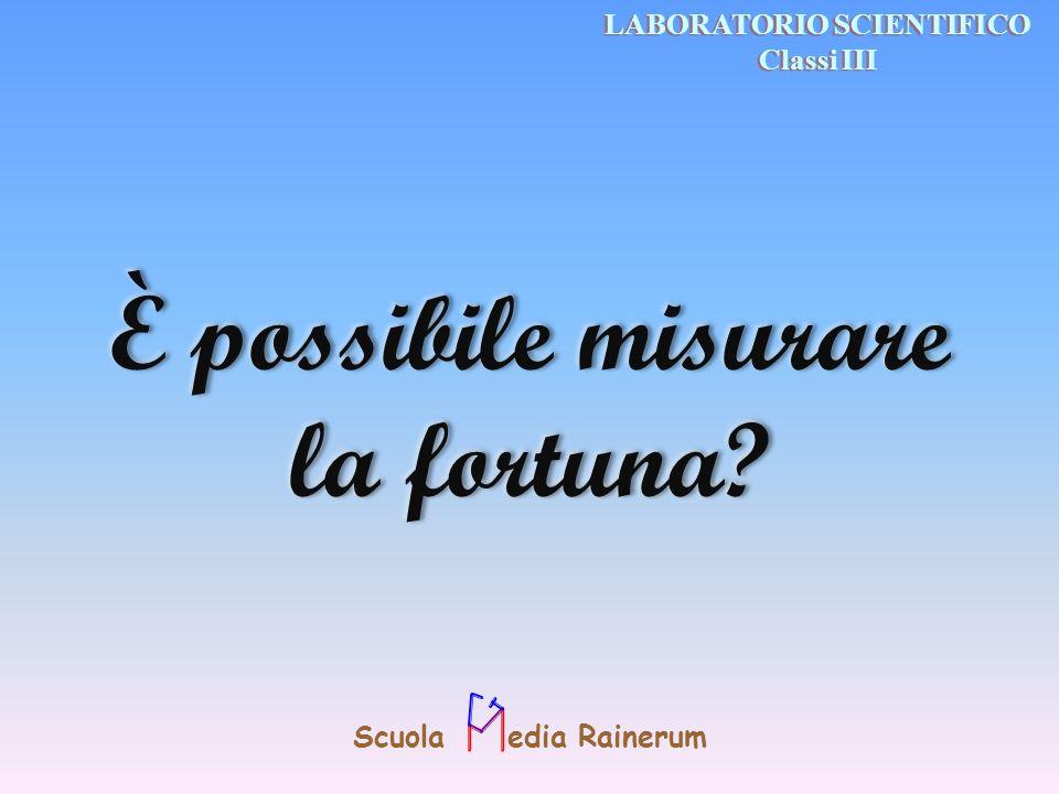 È possibile misurare la fortuna.È possibile misurare la fortuna.