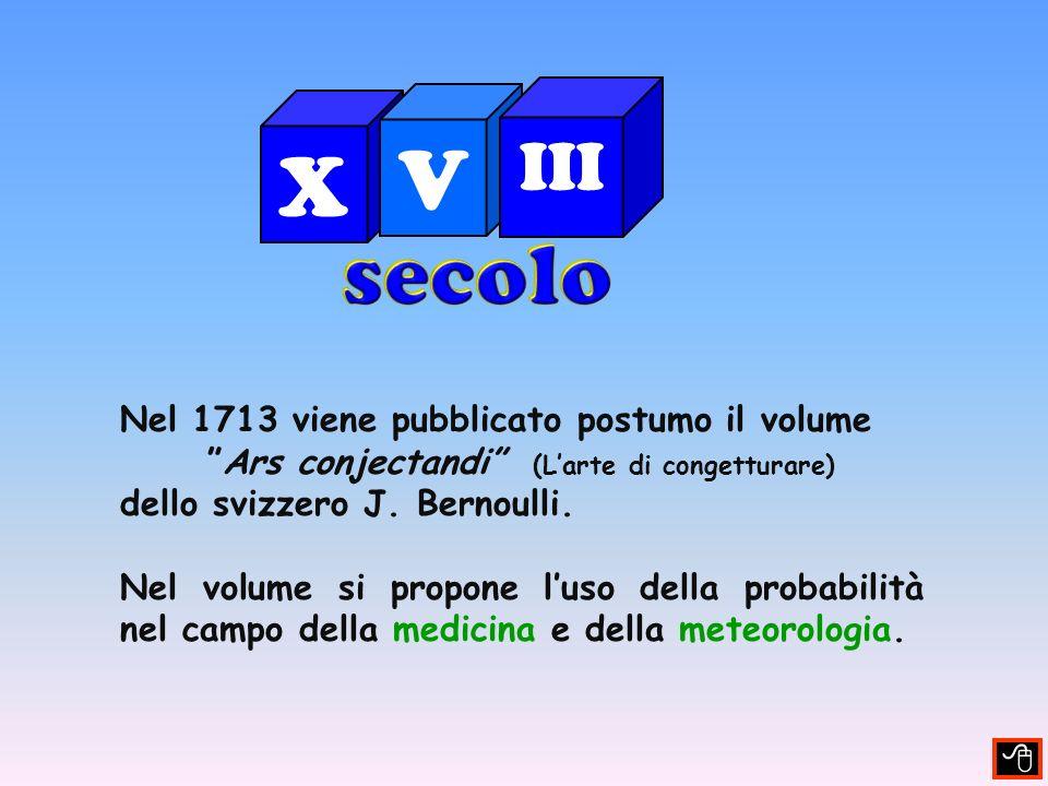 Nel 1713 viene pubblicato postumo il volume Ars conjectandi (Larte di congetturare) dello svizzero J.