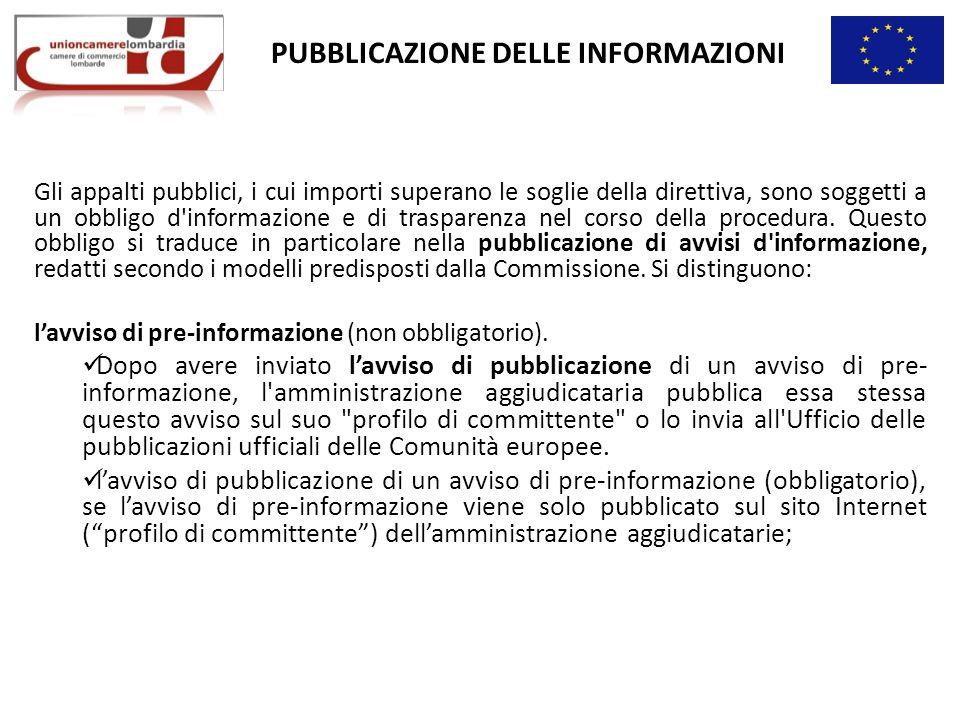 PUBBLICAZIONE DELLE INFORMAZIONI Gli appalti pubblici, i cui importi superano le soglie della direttiva, sono soggetti a un obbligo d informazione e di trasparenza nel corso della procedura.