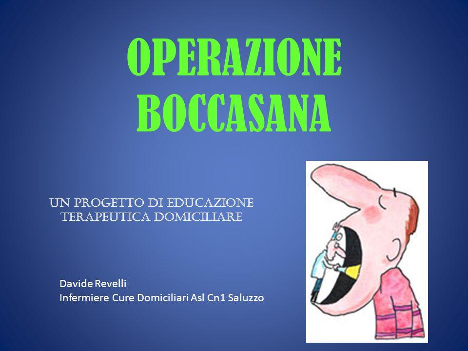 OPERAZIONE BOCCASANA Un progetto di Educazione terapeutica Domiciliare Davide Revelli Infermiere Cure Domiciliari Asl Cn1 Saluzzo