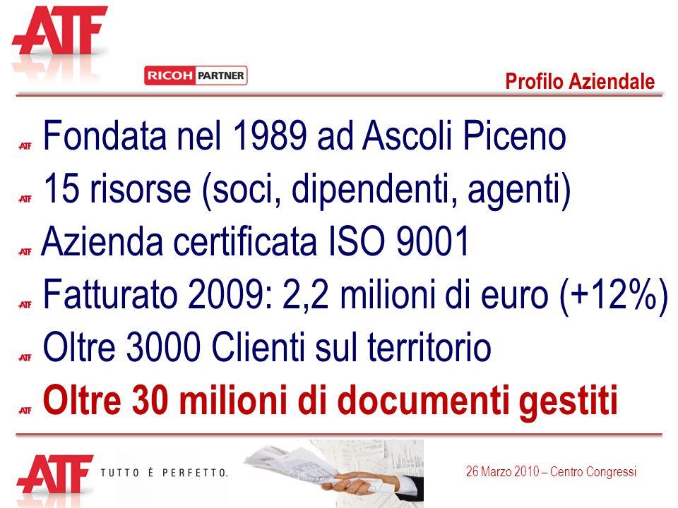 Azienda certificata ISO 9001 Profilo Aziendale Oltre 3000 Clienti sul territorio Oltre 30 milioni di documenti gestiti 26 Marzo 2010 – Centro Congress