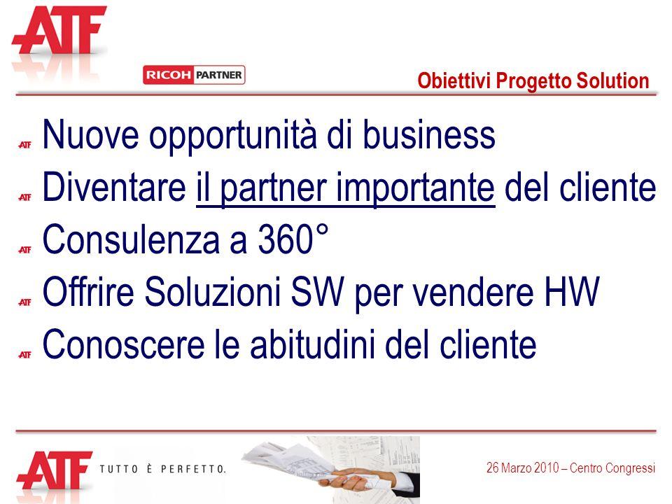 Obiettivi Progetto Solution 26 Marzo 2010 – Centro Congressi Nuove opportunità di business Diventare il partner importante del cliente Offrire Soluzio