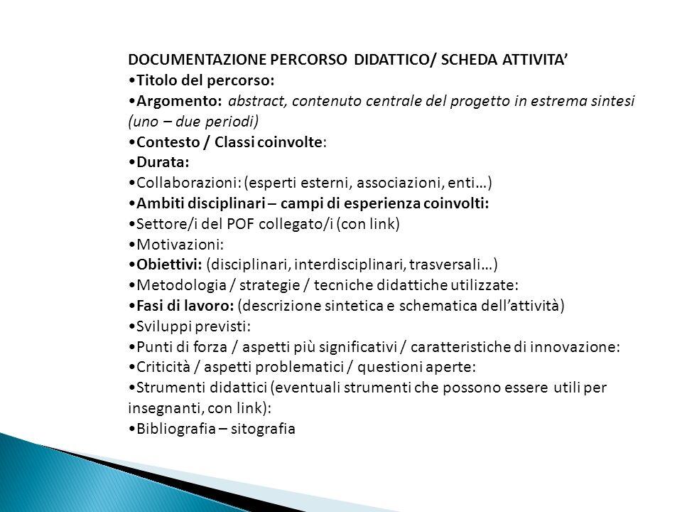 DOCUMENTAZIONE PERCORSO DIDATTICO/ SCHEDA ATTIVITA Titolo del percorso: Argomento: abstract, contenuto centrale del progetto in estrema sintesi (uno –