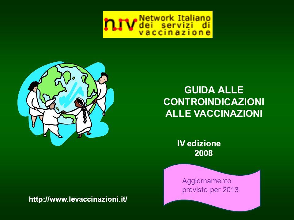 http://www.levaccinazioni.it/ GUIDA ALLE CONTROINDICAZIONI ALLE VACCINAZIONI IV edizione 2008 Aggiornamento previsto per 2013