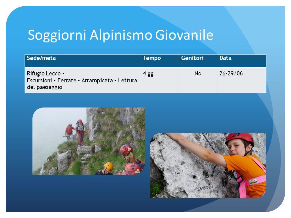 Soggiorni Alpinismo Giovanile Sede/metaTempoGenitoriData Rifugio Lecco – Escursioni - Ferrate – Arrampicata - Lettura del paesaggio 4 ggNo26-29/06