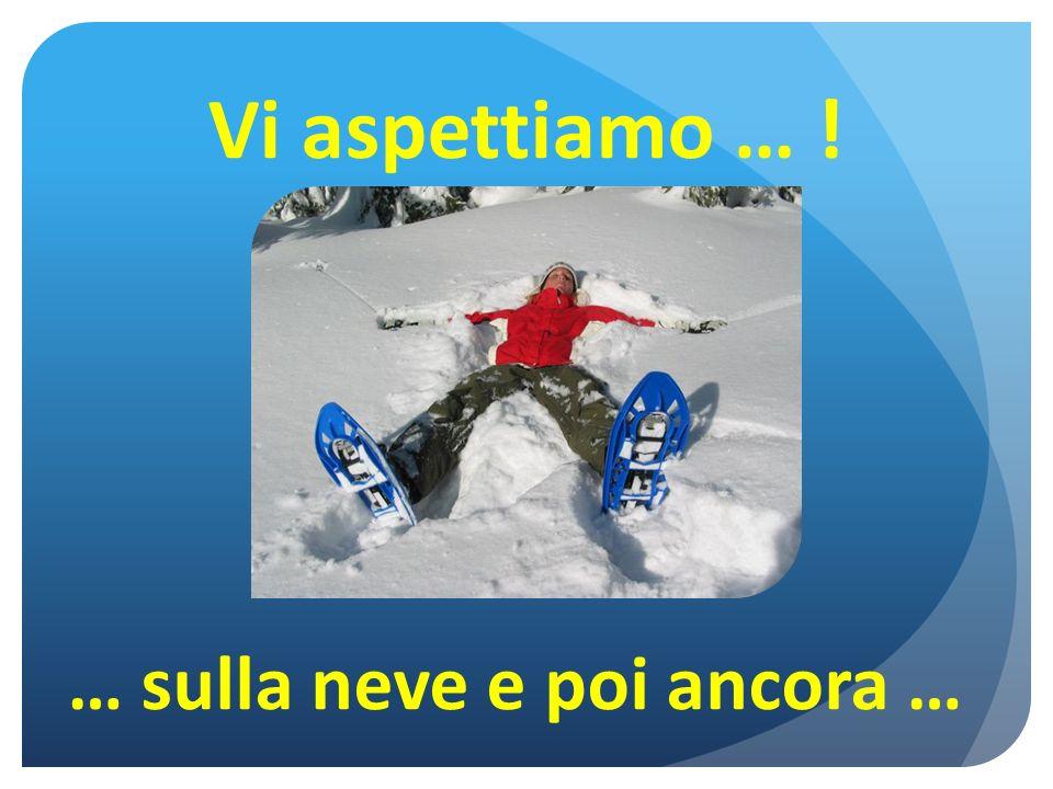 Vi aspettiamo … ! … sulla neve e poi ancora …