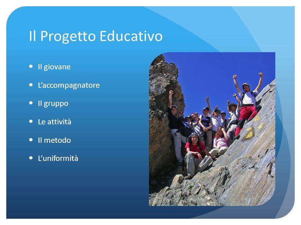Il Progetto Educativo Il giovane Laccompagnatore Il gruppo Le attività Il metodo Luniformità