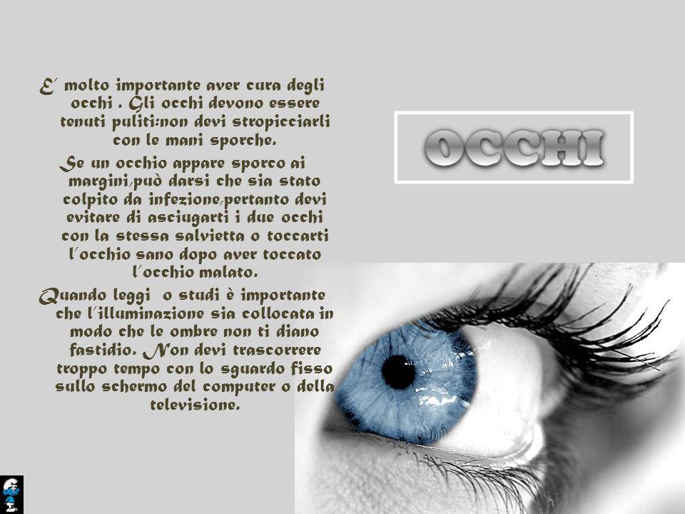 E molto importante aver cura degli occhi. Gli occhi devono essere tenuti puliti:non devi stropicciarli con le mani sporche. Se un occhio appare sporco