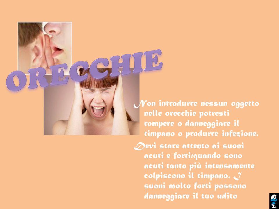 Non introdurre nessun oggetto nelle orecchie potresti rompere o danneggiare il timpano o produrre infezione. Devi stare attento ai suoni acuti e forti