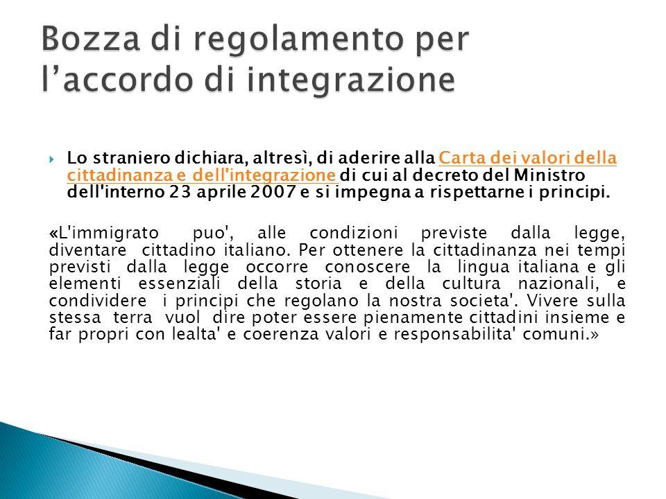 Lo straniero dichiara, altresì, di aderire alla Carta dei valori della cittadinanza e dell'integrazione di cui al decreto del Ministro dell'interno 23