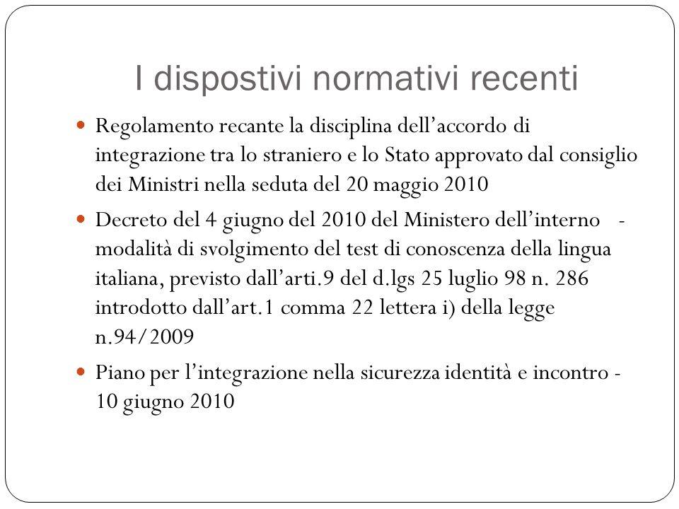 I dispostivi normativi recenti Regolamento recante la disciplina dellaccordo di integrazione tra lo straniero e lo Stato approvato dal consiglio dei M
