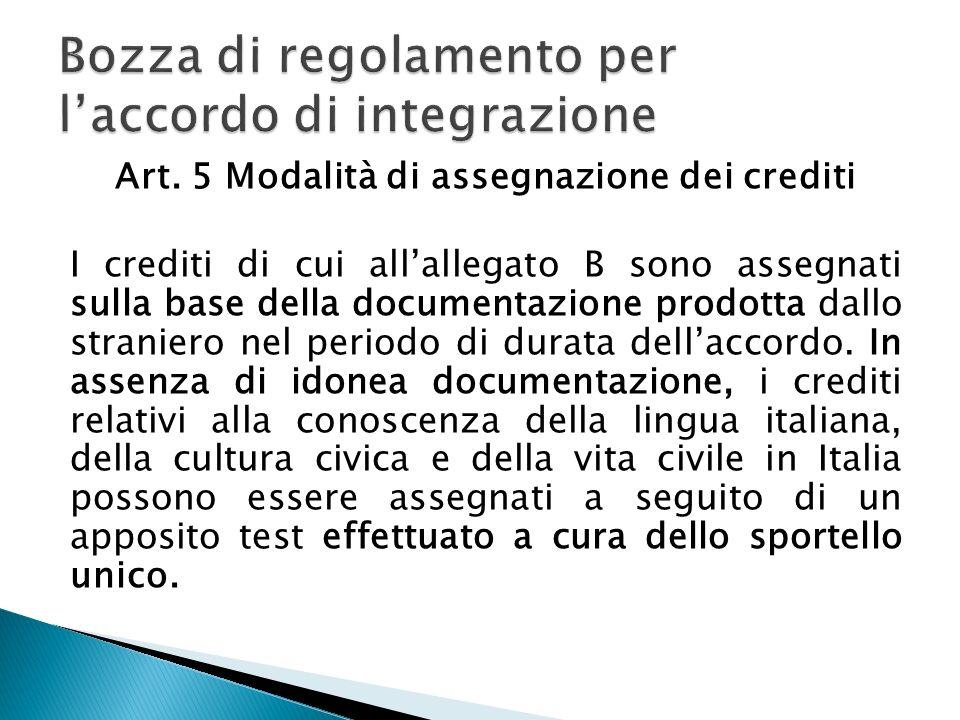 Art. 5 Modalità di assegnazione dei crediti I crediti di cui allallegato B sono assegnati sulla base della documentazione prodotta dallo straniero nel