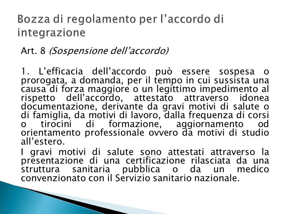 Art. 8 (Sospensione dellaccordo) 1. Lefficacia dellaccordo può essere sospesa o prorogata, a domanda, per il tempo in cui sussista una causa di forza