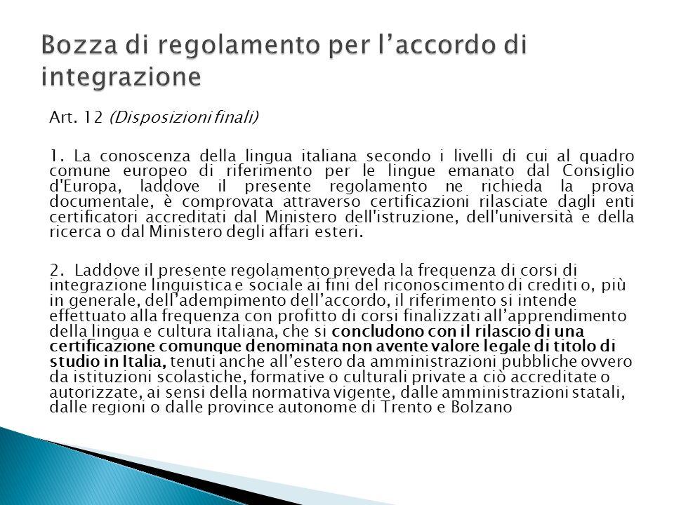 Art. 12 (Disposizioni finali) 1. La conoscenza della lingua italiana secondo i livelli di cui al quadro comune europeo di riferimento per le lingue em
