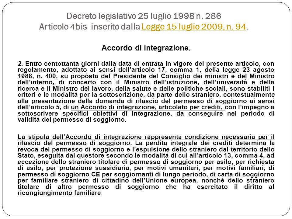 Decreto legislativo 25 luglio 1998 n. 286 Articolo 4bis inserito dalla Legge 15 luglio 2009, n. 94.Legge 15 luglio 2009, n. 94 Accordo di integrazione