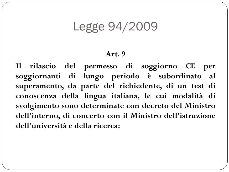 Legge 94/2009 Art. 9 Il rilascio del permesso di soggiorno CE per soggiornanti di lungo periodo è subordinato al superamento, da parte del richiedente