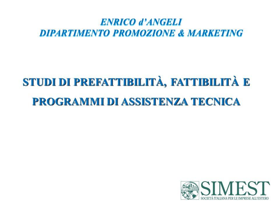 ENRICO dANGELI DIPARTIMENTO PROMOZIONE & MARKETING STUDI DI PREFATTIBILITÀ, FATTIBILITÀ E PROGRAMMI DI ASSISTENZA TECNICA