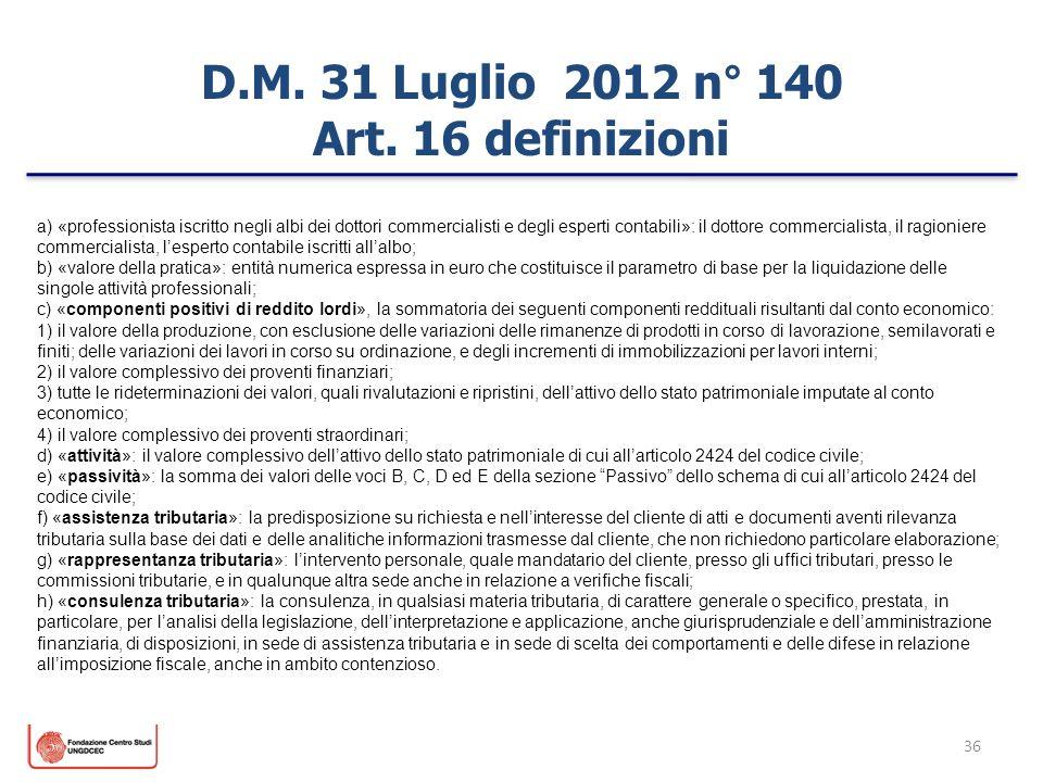 36 D.M. 31 Luglio 2012 n° 140 Art. 16 definizioni a) «professionista iscritto negli albi dei dottori commercialisti e degli esperti contabili»: il dot