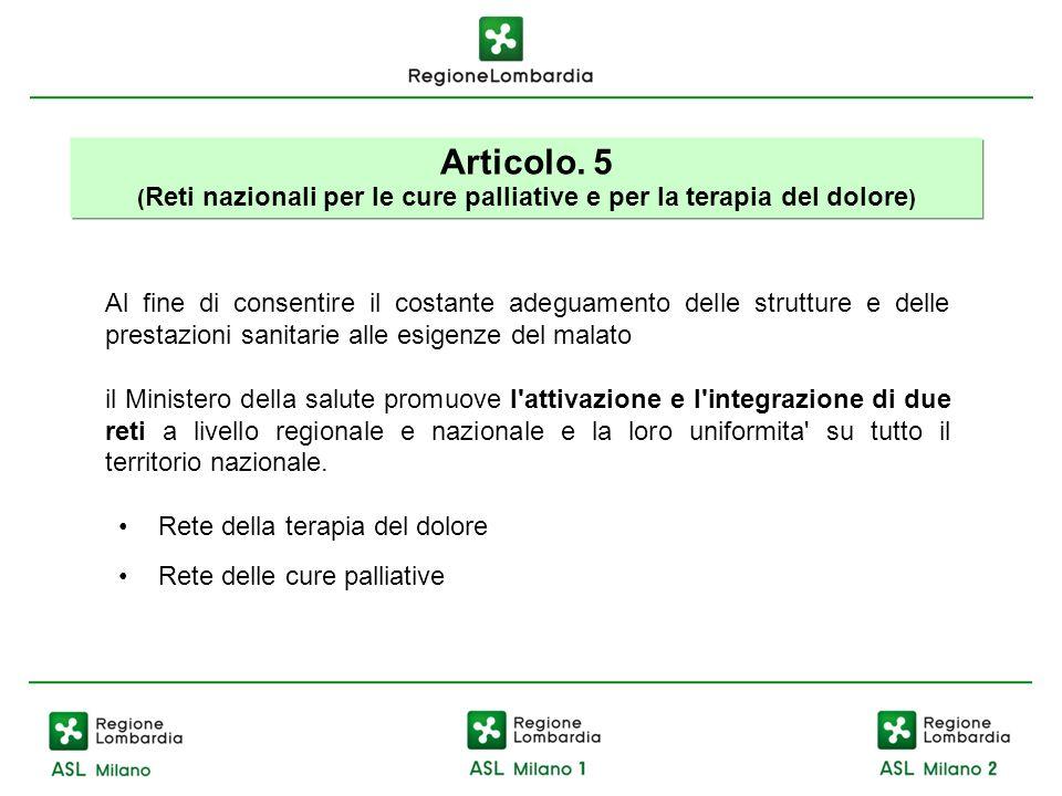 Articolo. 5 ( Reti nazionali per le cure palliative e per la terapia del dolore ) Al fine di consentire il costante adeguamento delle strutture e dell