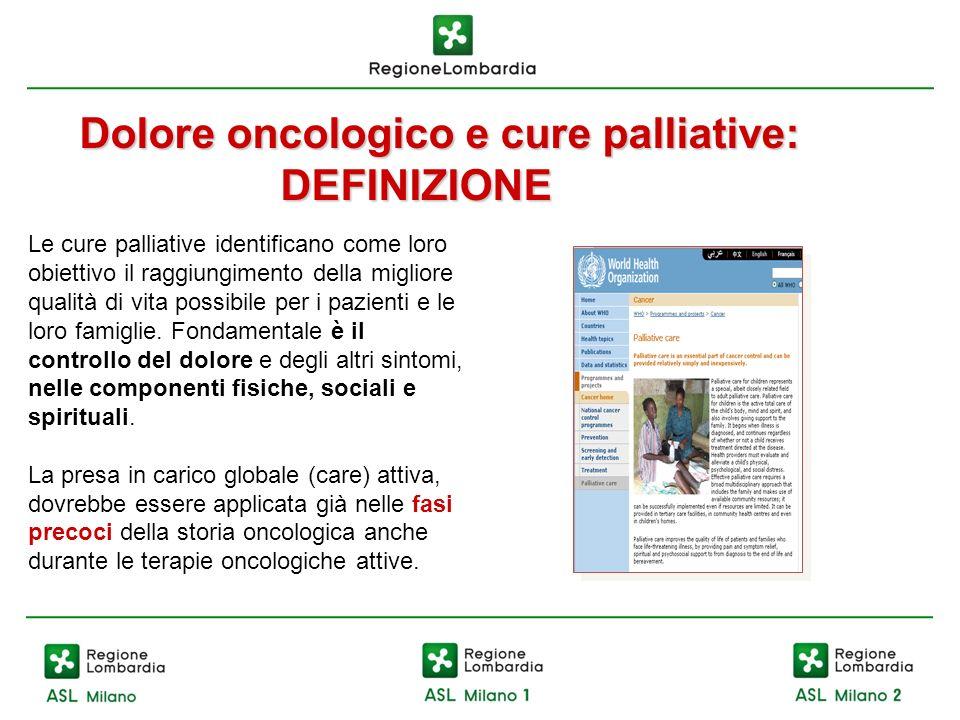Dolore oncologico e cure palliative: DEFINIZIONE Le cure palliative identificano come loro obiettivo il raggiungimento della migliore qualità di vita
