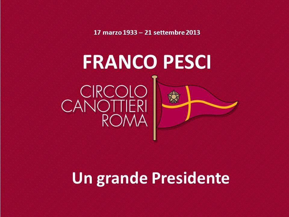 17 marzo 1933 – 21 settembre 2013 FRANCO PESCI Un grande Presidente