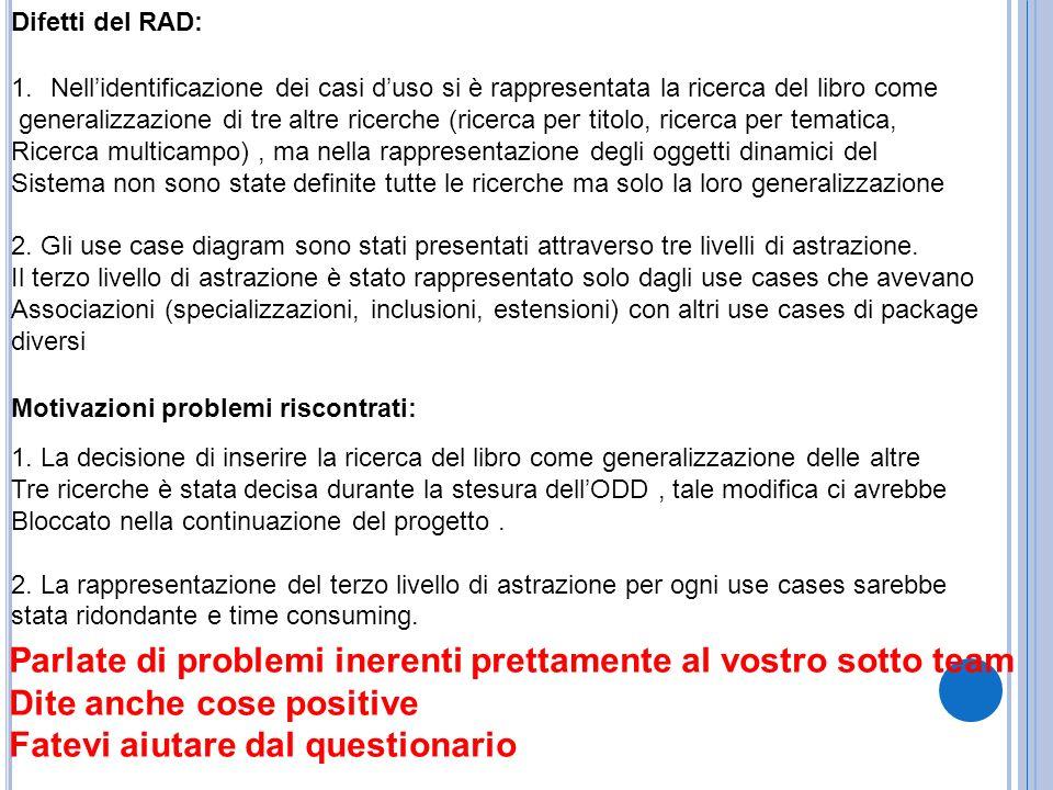 Difetti del RAD: Motivazioni problemi riscontrati: 1.Nellidentificazione dei casi duso si è rappresentata la ricerca del libro come generalizzazione d