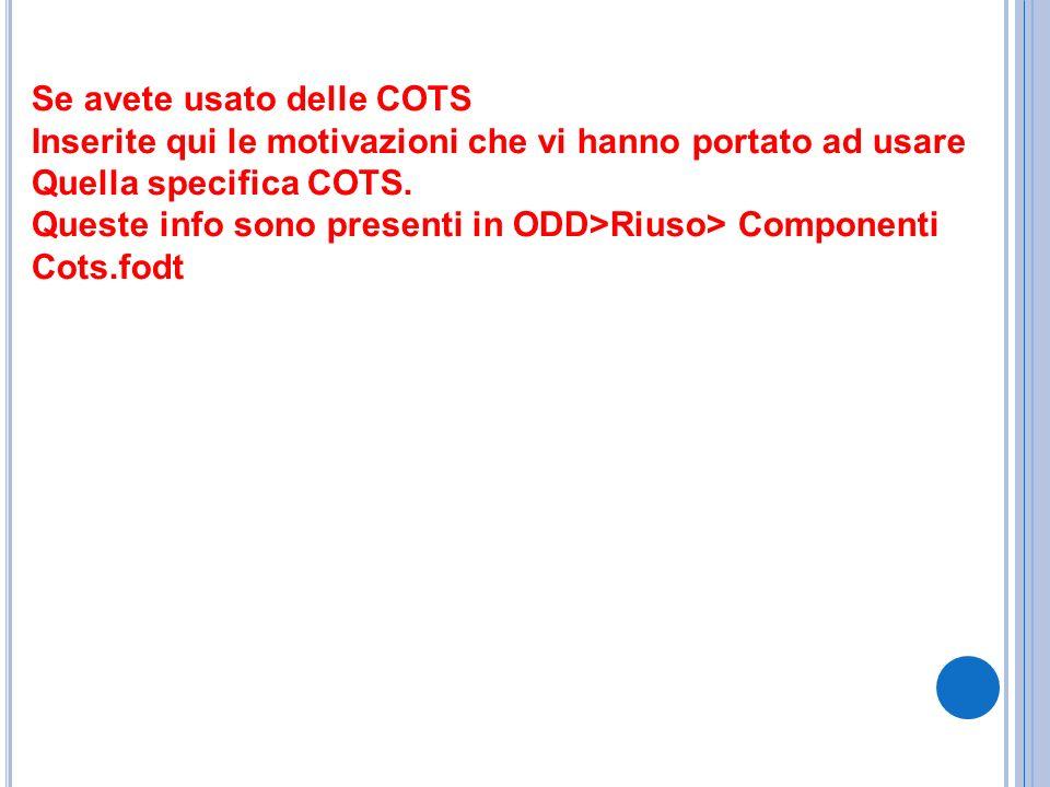 Se avete usato delle COTS Inserite qui le motivazioni che vi hanno portato ad usare Quella specifica COTS. Queste info sono presenti in ODD>Riuso> Com