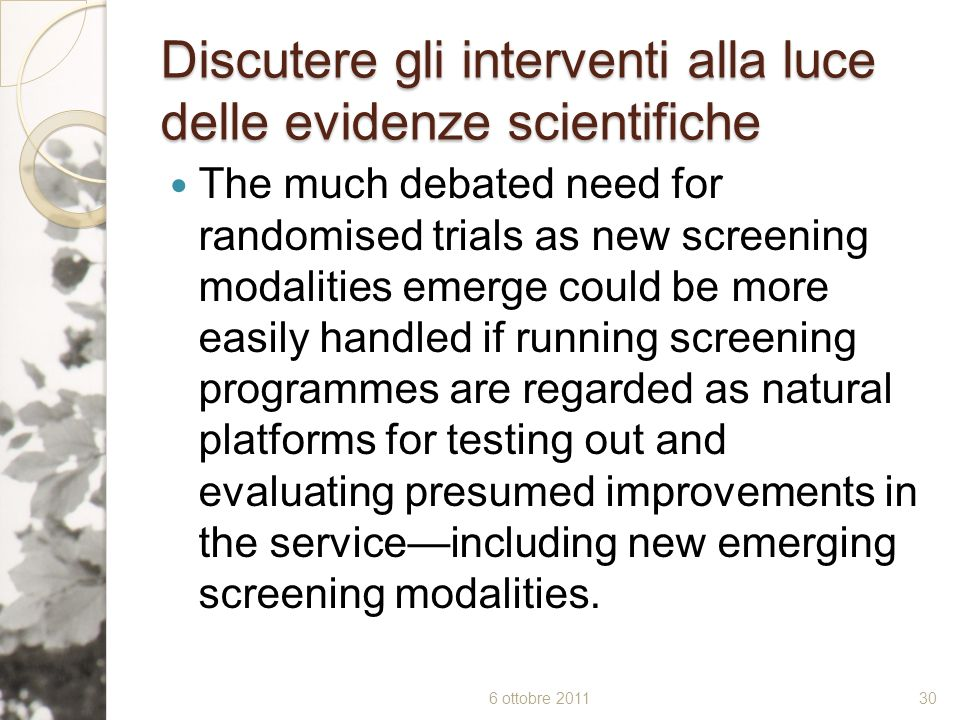 Discutere gli interventi alla luce delle evidenze scientifiche The much debated need for randomised trials as new screening modalities emerge could be
