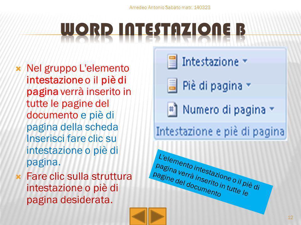Nel gruppo L'elemento intestazione o il piè di pagina verrà inserito in tutte le pagine del documento e piè di pagina della scheda Inserisci fare clic