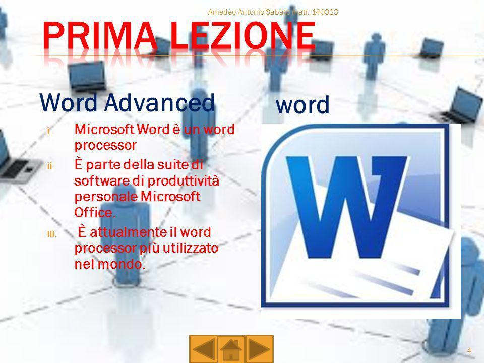 Word Advanced i. Microsoft Word è un word processor ii. È parte della suite di software di produttività personale Microsoft Office. iii. È attualmente