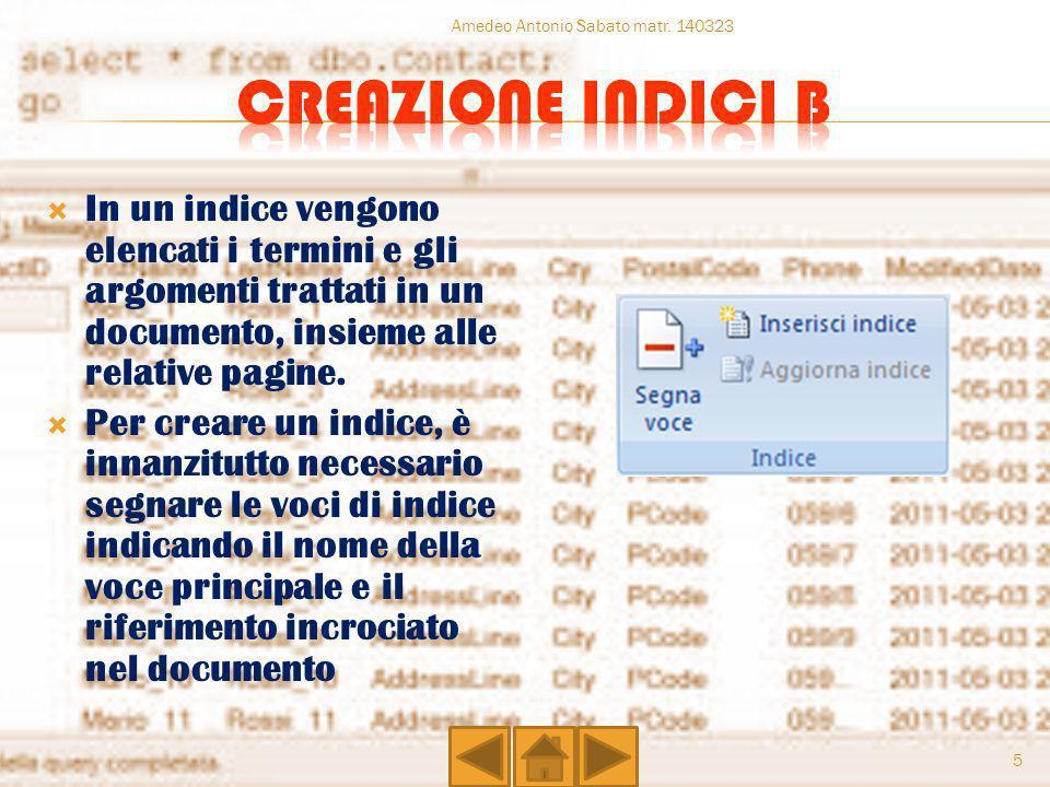 In un indice vengono elencati i termini e gli argomenti trattati in un documento, insieme alle relative pagine. Per creare un indice, è innanzitutto n