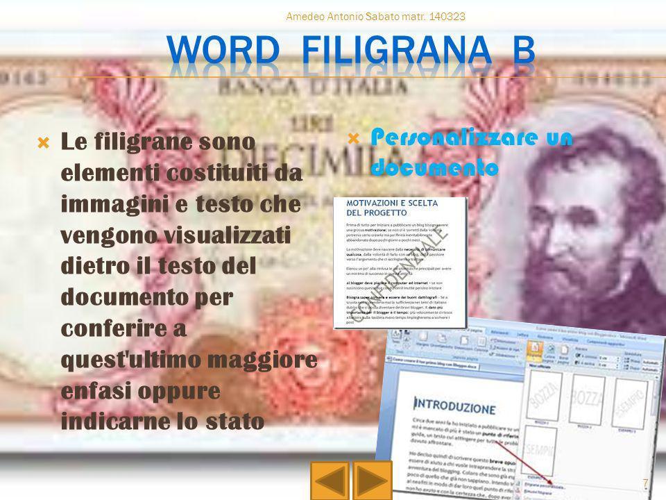 Le filigrane sono elementi costituiti da immagini e testo che vengono visualizzati dietro il testo del documento per conferire a quest'ultimo maggiore