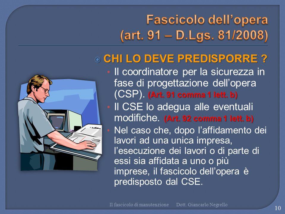 CHI LO DEVE PREDISPORRE ? CHI LO DEVE PREDISPORRE ? (Art. 91 comma 1 lett. b) Il coordinatore per la sicurezza in fase di progettazione dellopera (CSP