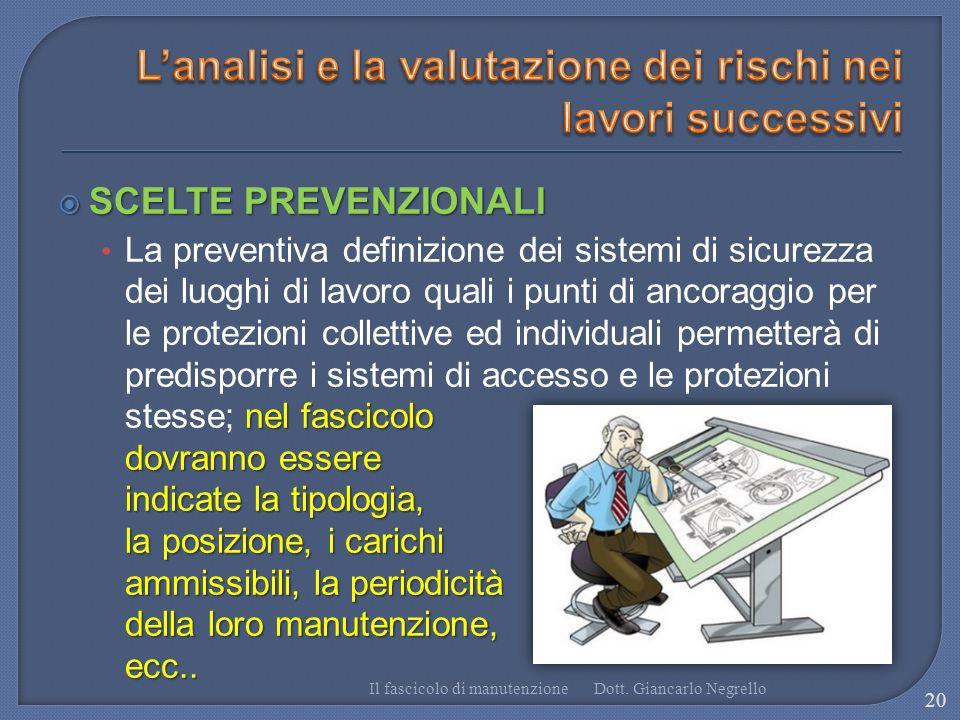 SCELTE PREVENZIONALI SCELTE PREVENZIONALI nel fascicolo dovranno essere indicate la tipologia, la posizione, i carichi ammissibili, la periodicità del